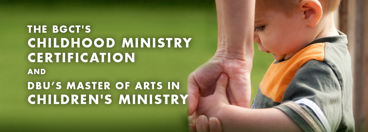 The BGCT's Childhood Ministry Certificate and DBU's Master of Arts in
