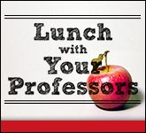 Lunch with Your Professors