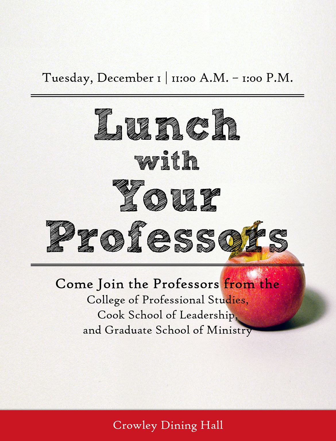 Lunch with Your Professors - Tuesday, December 1 – 11:00 a.m. to 1:00 p.m. – College of Professional Studies, Cook School of Leadership, and Graduate School of Ministry