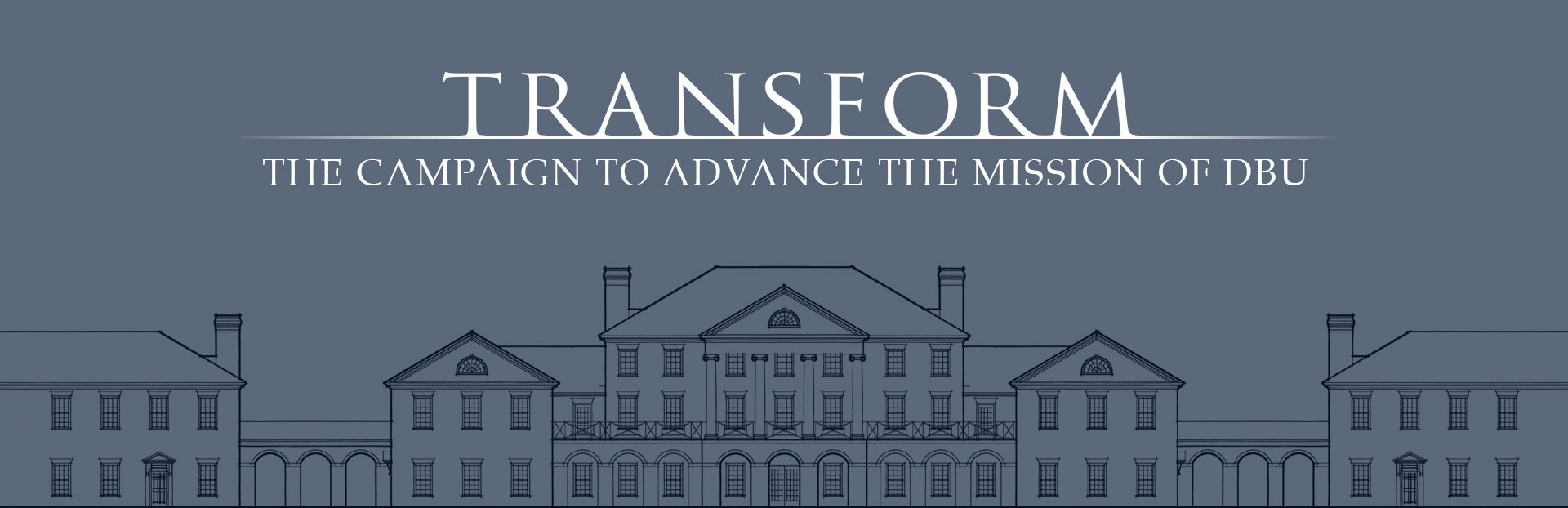 Transform: The Campaign to Advance the Mission of Dallas Baptist University